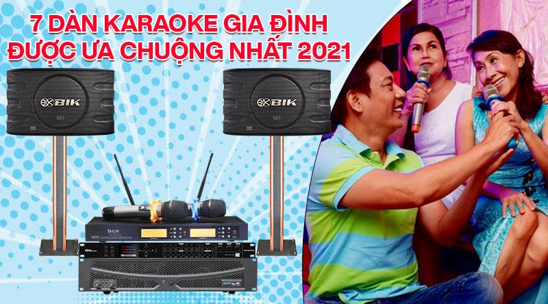 7 bộ dàn karaoke gia đình được ưa chuộng nhất 2021